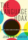 The Language Hoax: Why the World Looks the Same in Any Language - John H. McWhorter