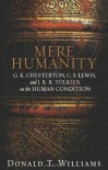 Mere Humanity: G.K. Chesterton, C.S. Lewis, and J. R. R. Tolkien on the Human Condition - Donald T. Williams