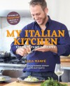 My Italian Kitchen: Favorite Family Recipes from the Winner of Masterchef Season 4 on Fox - Luca Manfe