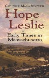 Hope Leslie: or Early Times in Massachusetts - Catharine Maria Sedgwick