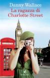 La ragazza di Charlotte Street - Danny Wallace