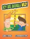 Boy Are Animals Wild! - James R. Thomas
