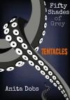 Fifty Shades of Grey Tentacles - Anita Dobs