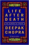 Life After Death: The Burden of Proof - Deepak Chopra