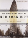The Historical Atlas of New York City: A Visual Celebration of Nearly 400 Years of New York City's History - Eric Homberger, Alice Hudson