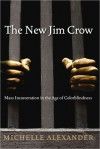 The New Jim Crow: Mass Incarceration in the Age of Colorblindness - Michelle Alexander