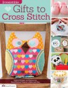 Irresistible Gifts to Cross Stitch: Inspired Designs and Patterns for Hand-Stitched Projects to Make and Give - Editors of Future Publishing