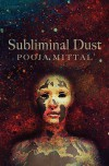 Subliminal Dust - Pooja Mittal