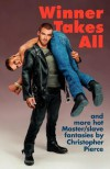 Winner Takes All: Master/Slave Fantasies by Christopher Pierce - Christopher Pierce, M. Christian, David Stein