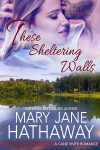 These Sheltering Walls - Mary Jane Hathaway
