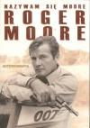 Nazywam się Moore, Roger Moore. Autobiografia - Roger Moore
