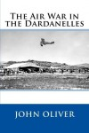 The Air War in the Dardanelles - John Oliver