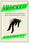 Shocked: Adventures in Bringing Back the Recently Dead - David Casarett