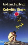 Kelwitts Stern: Roman - Andreas Eschbach
