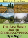 The East Wind and the Rootless Cypress - Elyse Night