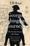 George Washington's Journey: The President Forges a New Nation - T.H. Breen