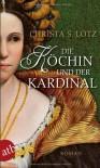 Die Köchin und der Kardinal: Roman - Christa S. Lotz