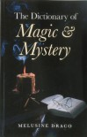 The Dictionary of Magic and Mystery: The Definitive Guide to the Mysterious, the Magical and the Supernatural - Melusine Draco