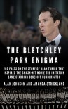 The Bletchley Park Enigma: 200+ Facts on the Story of Alan Turing That Inspired the Smash Hit Movie The Imitation Game Starring Benedict Cumberbatch - Alan Johnson, Amanda Strickland