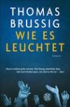 Wie es leuchtet: Roman - Thomas Brussig