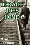 Horace Goes Home (Bader Trilogy Book 2) - Mike Jackson