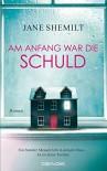 Am Anfang war die Schuld: Roman - Jane Shemilt, Anja Schäfer