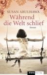 Während die Welt schlief: Roman (German Edition) - Susan Abulhawa, Stefanie Fahrner