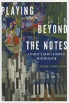 Playing Beyond the Notes: A Pianist's Guide to Musical Interpretation - Deborah Rambo Sinn