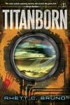 Titanborn - Rhett C. Bruno