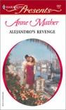 Alejandro's Revenge  (Latin Lovers) (Harlequin Presents, #2327) - Anne Mather