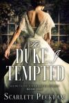 The Duke I Tempted (The Secrets of Charlotte Street #1) - Scarlett Peckham