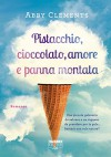 Pistacchio, cioccolato, amore e panna montata (Fabbri Life) (Italian Edition) - Abby Clements