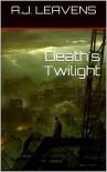 Death's Twilight (Meechan Chronicles # 1) - A. J. Leavens