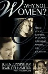 Why Not Women?: A Fresh Look on Women in Missions, Ministry, and Leadership - Loren Cunningham,  David Joel Hamilton