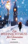 Ein Weihnachtskuss für Clementine: Roman - Karen Swan, Anita Hirtreiter, Gertrud Wittich