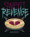 Sweet Revenge: Passive-Aggressive Desserts for Your Exes & Enemies - Heather Kim