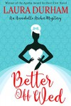 Better Off Wed (Annabelle Archer Wedding Planner Mystery Book 1) - Laura Durham, Laura Durham