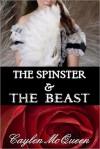 The Spinster & The Beast - Caylen McQueen