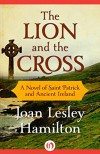 The Lion and the Cross: A Novel of Saint Patrick and Ancient Ireland - Joan Lesley Hamilton