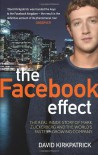 The Facebook Effect: The Inside Story of the Company That Is Connecting the World - David Kirkpatrick
