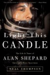 Light This Candle: The Life & Times of Alan Shepard--America's First Spaceman - Neal Thompson