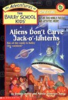 Aliens Don't Carve Jack-o'-lanterns (The Adventures Of The Bailey School Kids Holiday Special Edition) - 'Debbie Dadey',  'Marcia T. Jones'