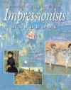 The Impressionists Handbook: The Great Works and the World That Inspired Them - Robert Katz, Dars Celestine
