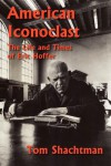 American Iconoclast: The Life and Times of Eric Hoffer - Tom Shachtman
