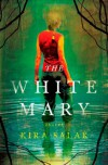 The White Mary - Kira Salak