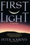 First Light - Peter Ackroyd