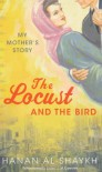 The Locust and the Bird: My Mother's Story - Hanan Al-Shaykh, حنان الشيخ