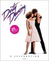 Dirty Dancing: A Celebration - Eleanor Bergstein