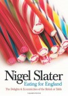 Eating for England: The Delights and Eccentricities of the British at the Table - Nigel Slater