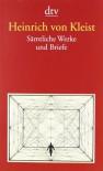 Sämtliche Werke und Briefe - Heinrich von Kleist